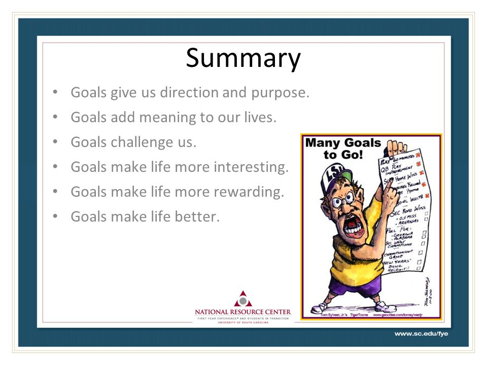 Summary Goals give us direction and purpose.