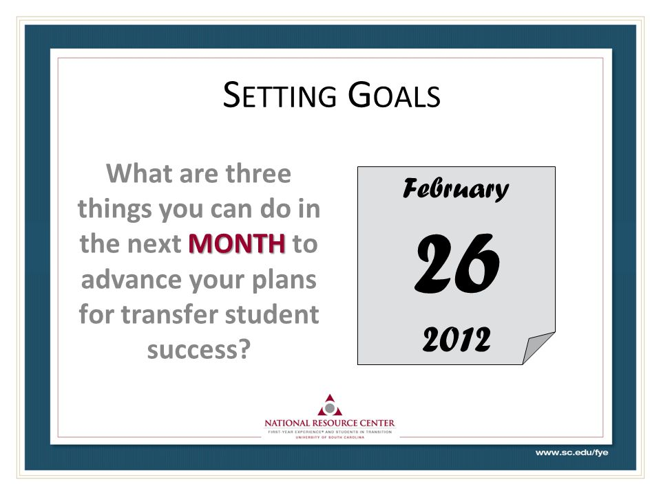 Setting Goals What are three things you can do in the next month to advance your plans for transfer student success