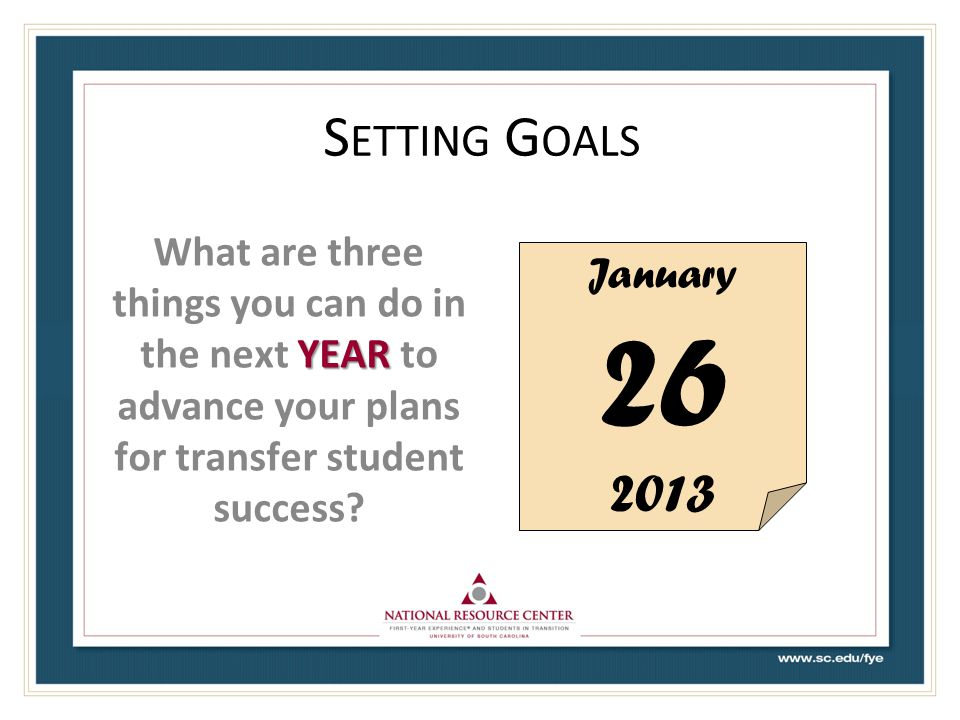 Setting Goals What are three things you can do in the next YEAR to advance your plans for transfer student success