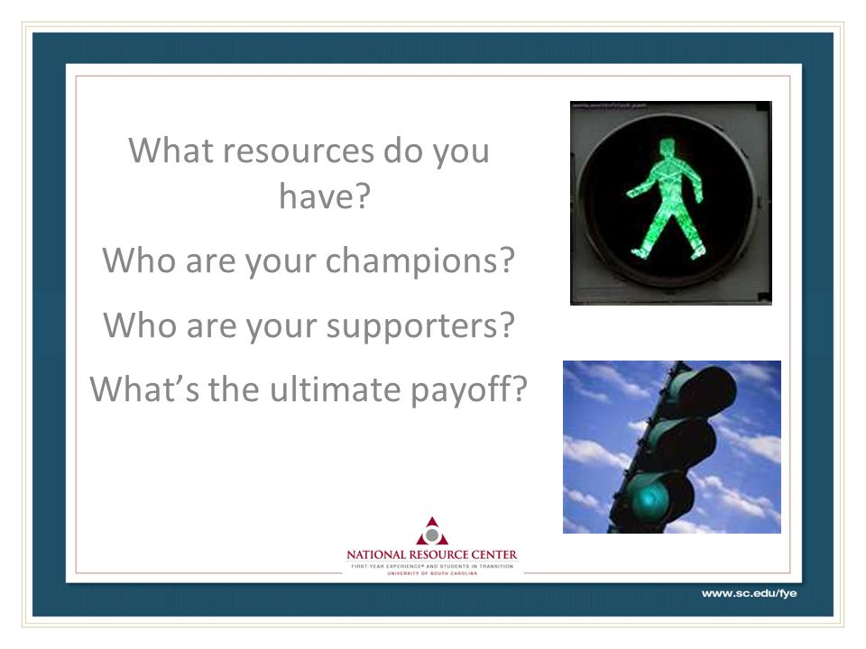 What resources do you have Who are your champions