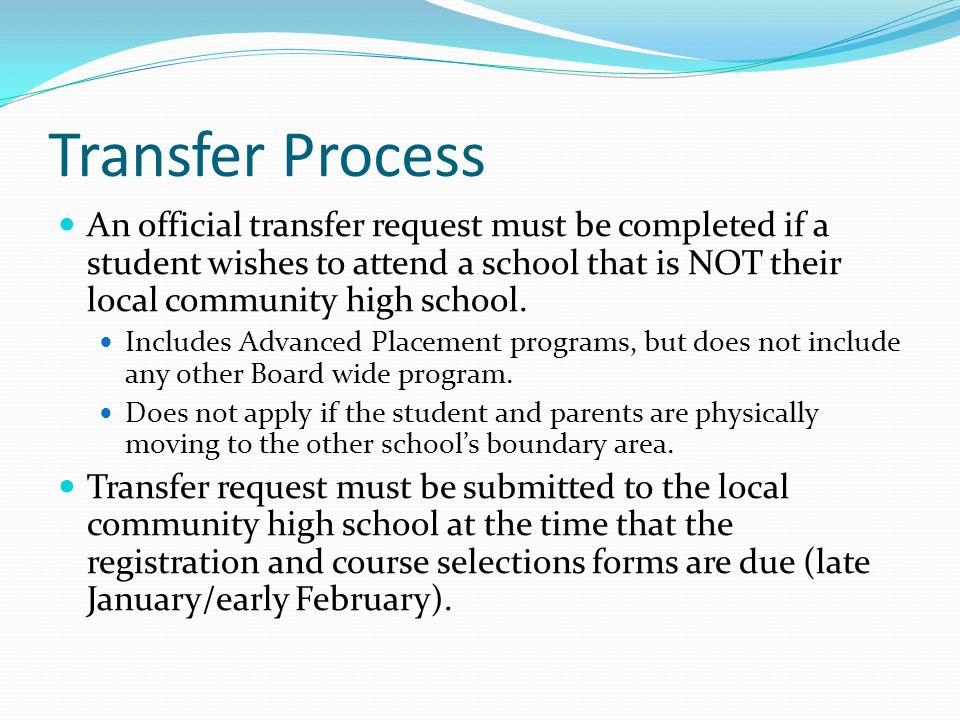 Transfer Process An official transfer request must be completed if a student wishes to attend a school that is NOT their local community high school.