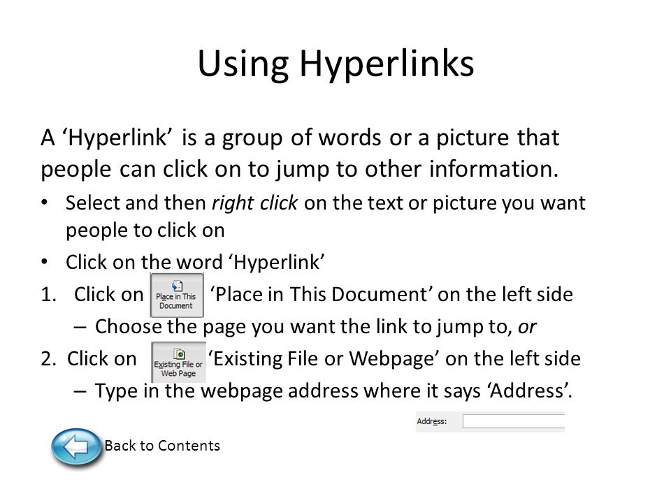 Using Hyperlinks A 'Hyperlink' is a group of words or a picture that people can click on to jump to other information.