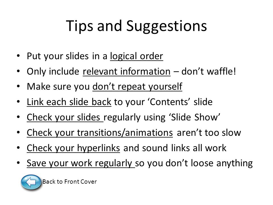 Tips and Suggestions Put your slides in a logical order