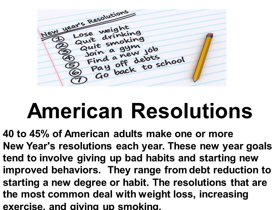 American Resolutions 40 to 45% of American adults make one or more