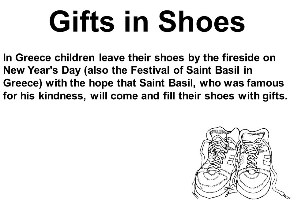 Gifts in Shoes In Greece children leave their shoes by the fireside on