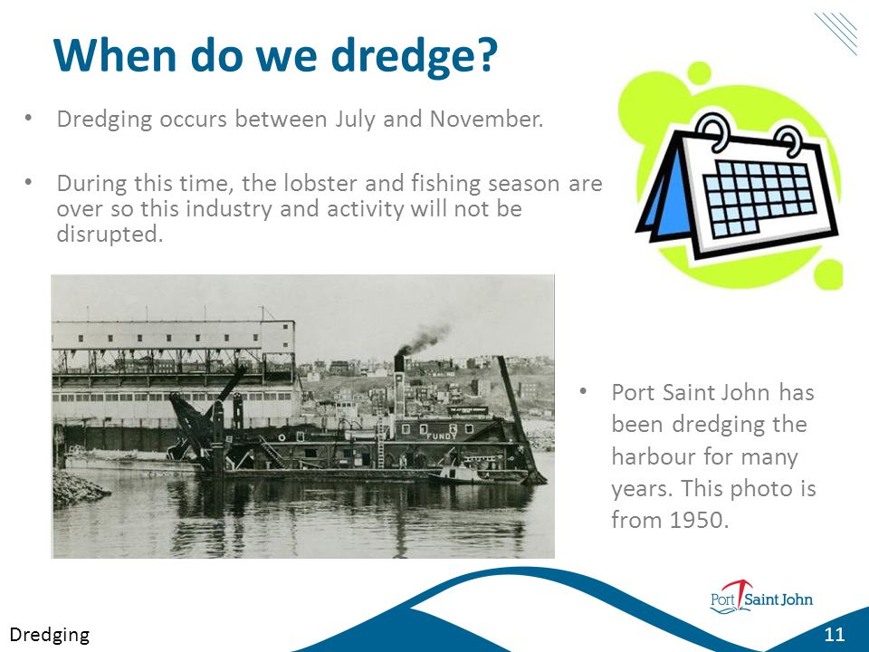 When do we dredge Dredging occurs between July and November.