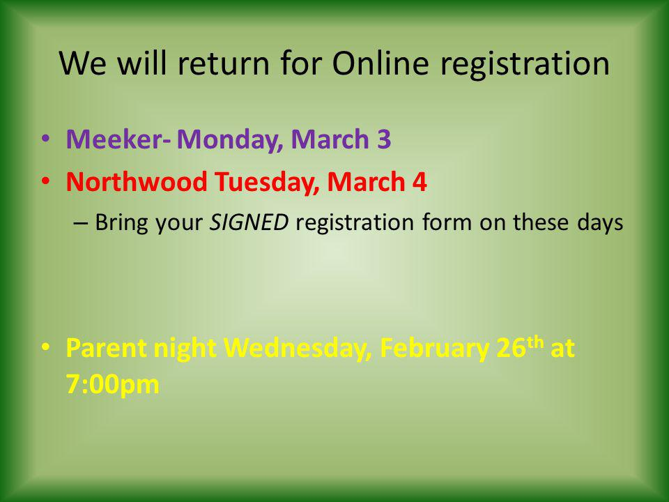 We will return for Online registration