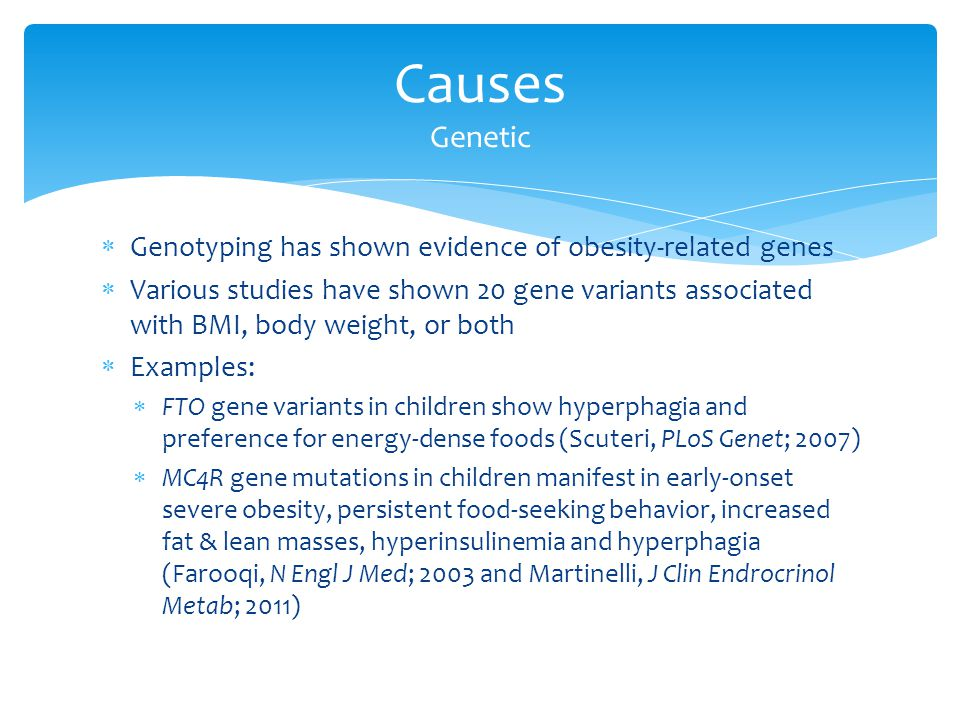 Causes Genetic Genotyping has shown evidence of obesity-related genes