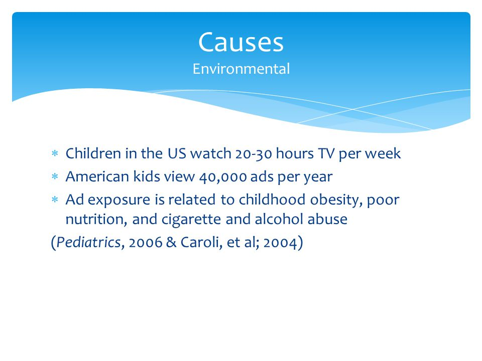 Causes Environmental Children in the US watch 20-30 hours TV per week