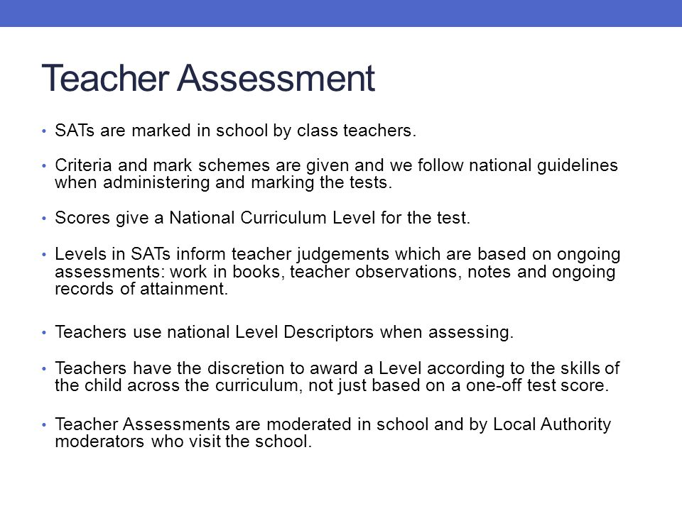 Teacher Assessment SATs are marked in school by class teachers.