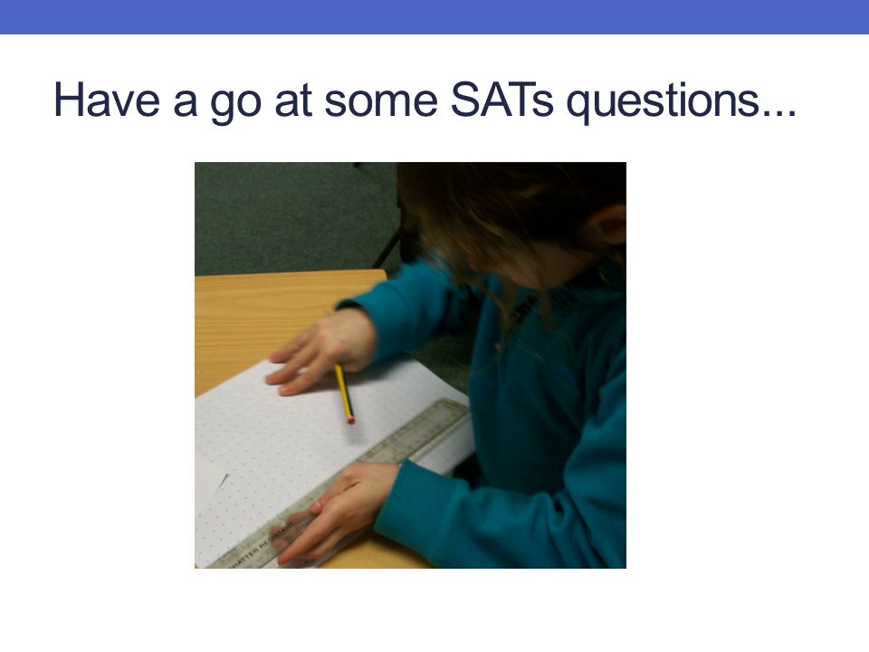 Have a go at some SATs questions...
