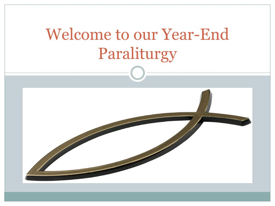 Welcome to our Year-End Paraliturgy