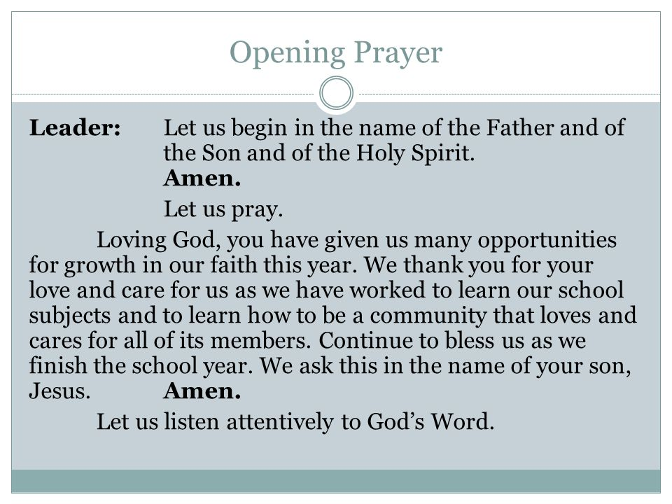 Opening Prayer Leader: Let us begin in the name of the Father and of the Son and of the Holy Spirit. Amen.