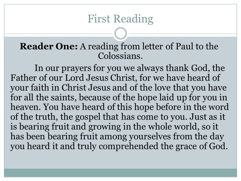 First Reading Reader One: A reading from letter of Paul to the Colossians.