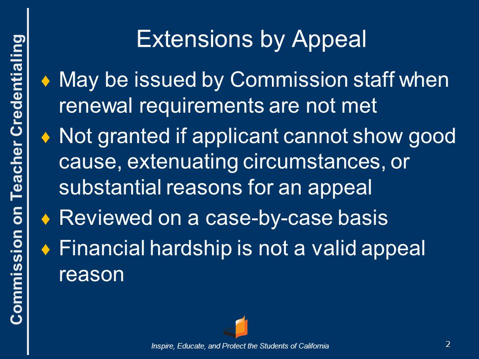 Extensions by Appeal May be issued by Commission staff when renewal requirements are not met.