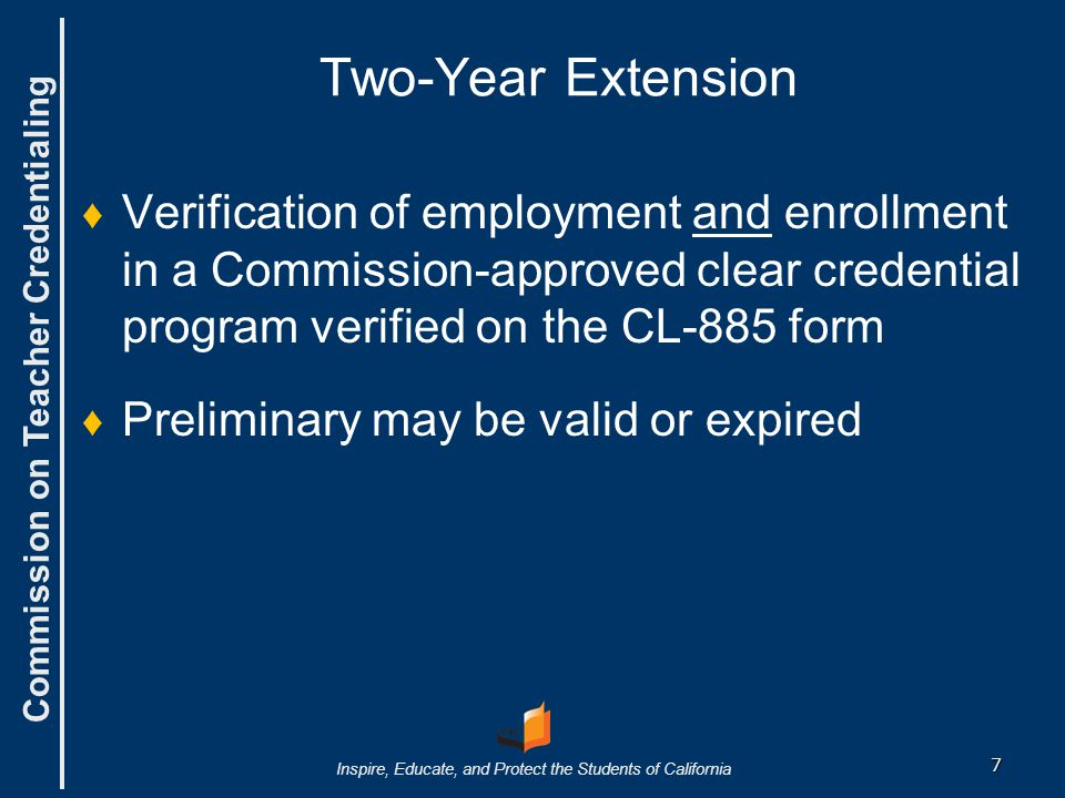 Two-Year Extension Verification of employment and enrollment in a Commission-approved clear credential program verified on the CL-885 form.