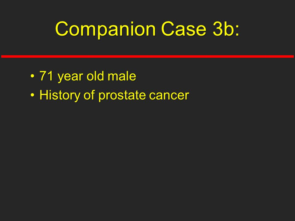 Companion Case 3b: 71 year old male History of prostate cancer