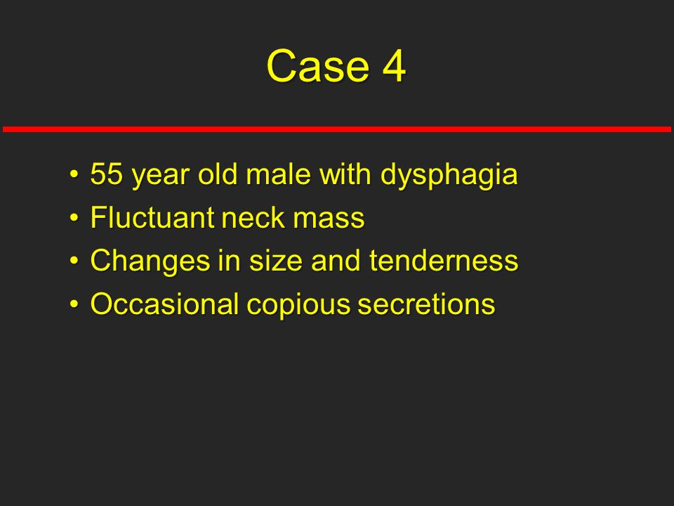 Case 4 55 year old male with dysphagia Fluctuant neck mass