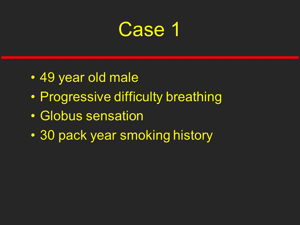 Case 1 49 year old male Progressive difficulty breathing