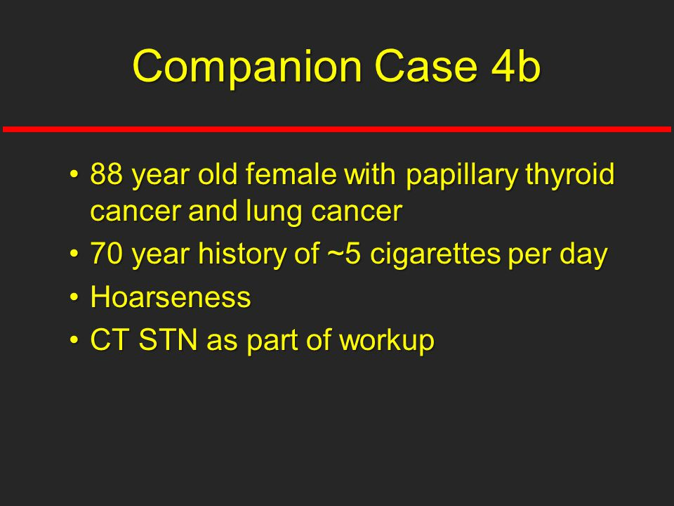 Companion Case 4b 88 year old female with papillary thyroid cancer and lung cancer. 70 year history of ~5 cigarettes per day.