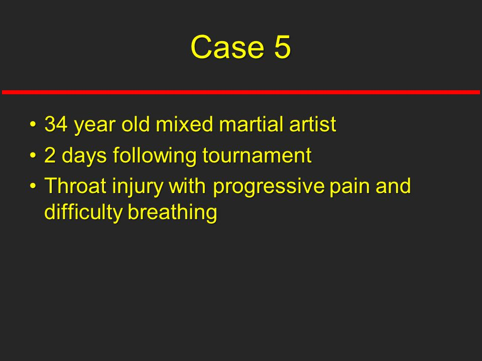 Case 5 34 year old mixed martial artist 2 days following tournament