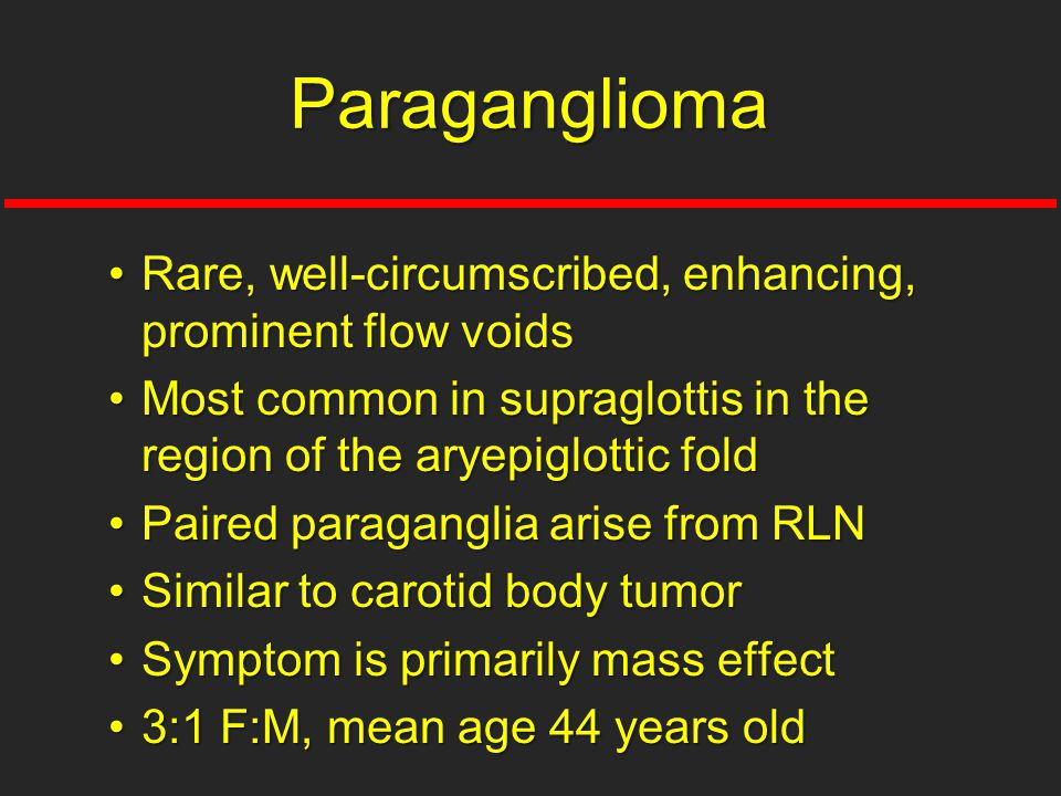Paraganglioma Rare, well-circumscribed, enhancing, prominent flow voids. Most common in supraglottis in the region of the aryepiglottic fold.