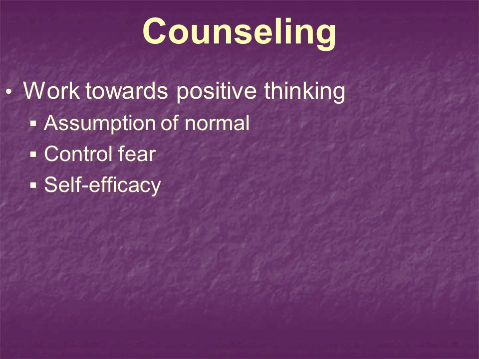 Counseling Work towards positive thinking Assumption of normal