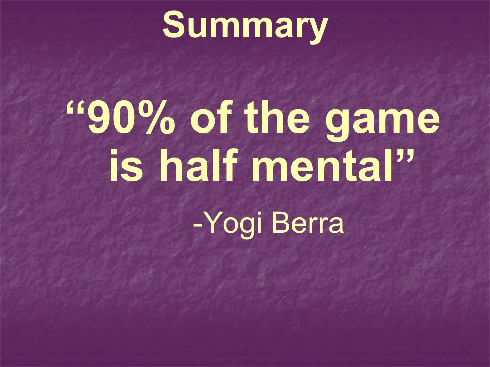90% of the game is half mental -Yogi Berra