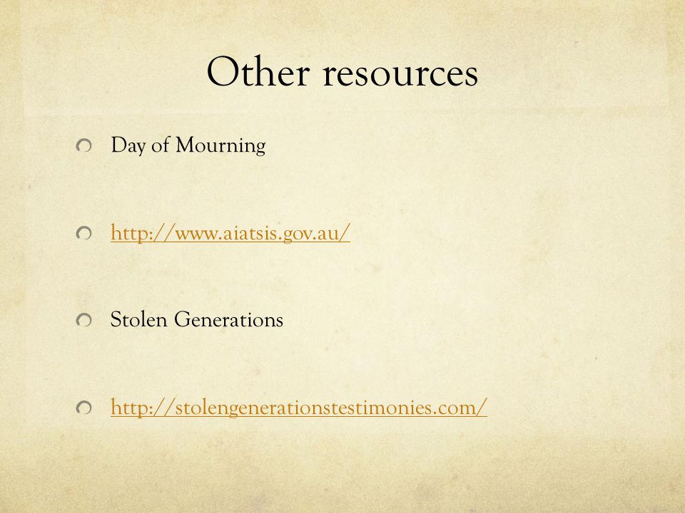 Other resources Day of Mourning http://www.aiatsis.gov.au/
