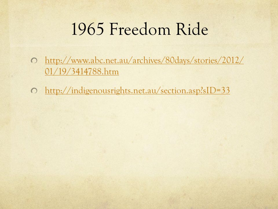 1965 Freedom Ride http://www.abc.net.au/archives/80days/stories/2012/ 01/19/3414788.htm.