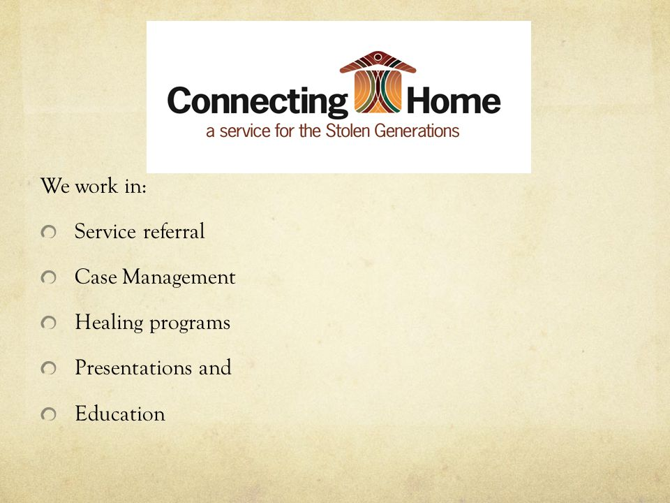 We work in: Service referral Case Management Healing programs Presentations and Education
