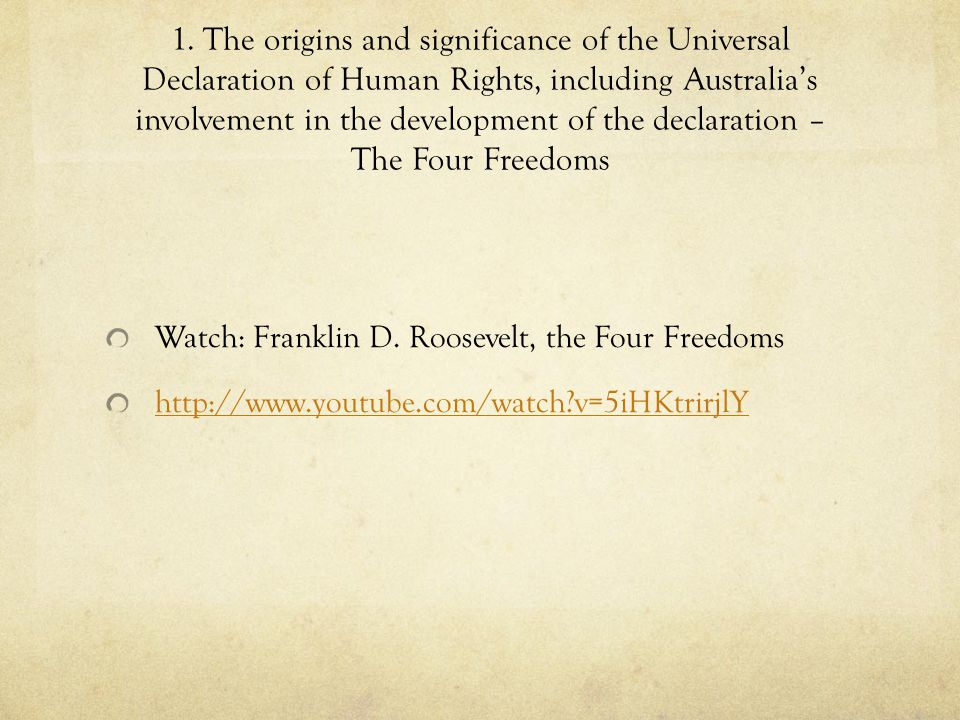 1. The origins and significance of the Universal Declaration of Human Rights, including Australia's involvement in the development of the declaration – The Four Freedoms