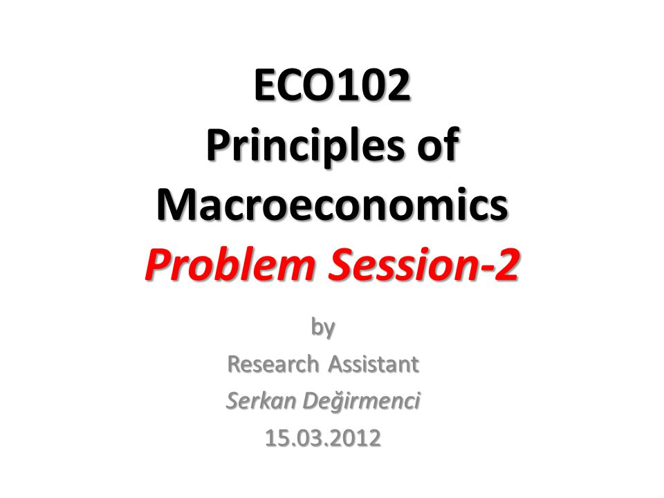 ECO102 Principles of Macroeconomics Problem Session-2