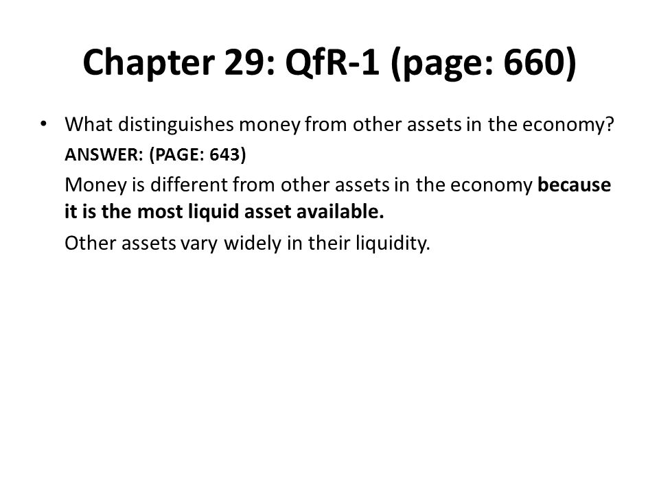 Chapter 29: QfR-1 (page: 660) What distinguishes money from other assets in the economy ANSWER: (PAGE: 643)