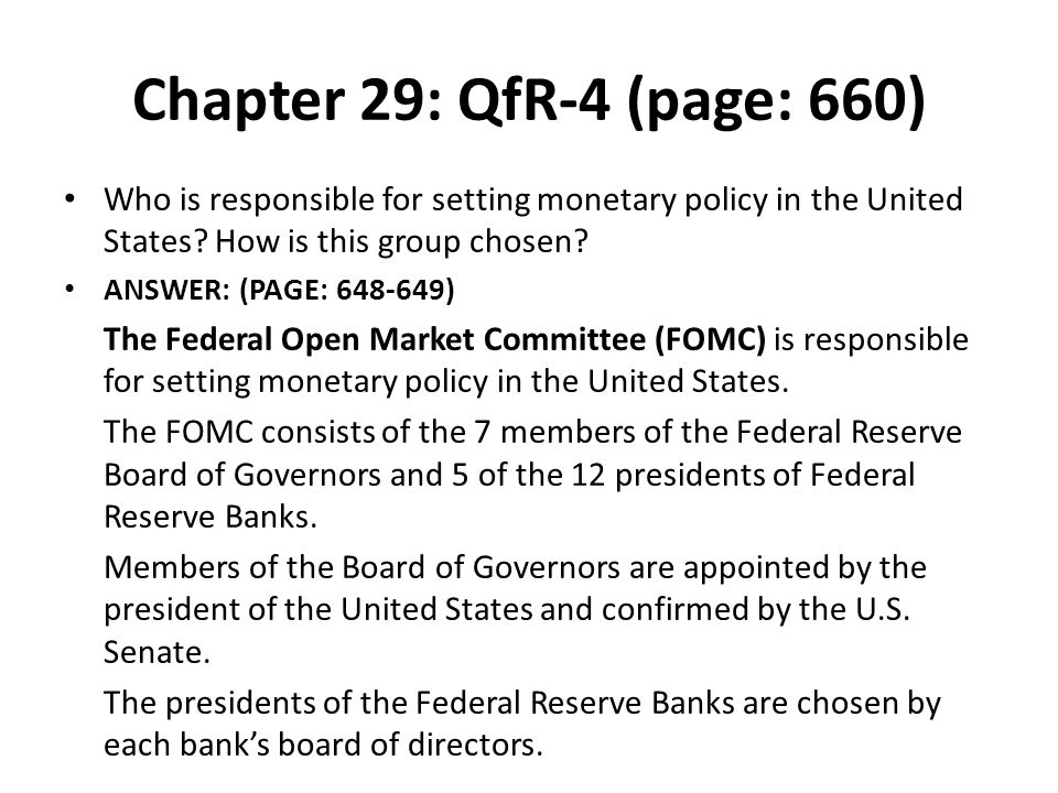 Chapter 29: QfR-4 (page: 660) Who is responsible for setting monetary policy in the United States How is this group chosen