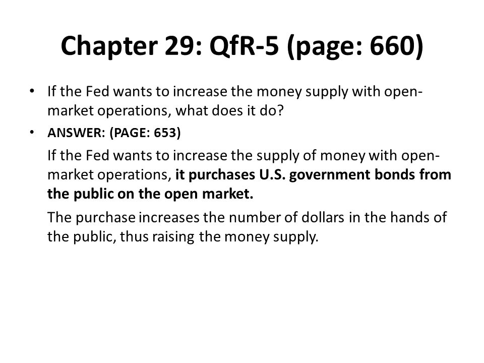 Chapter 29: QfR-5 (page: 660) If the Fed wants to increase the money supply with open-market operations, what does it do