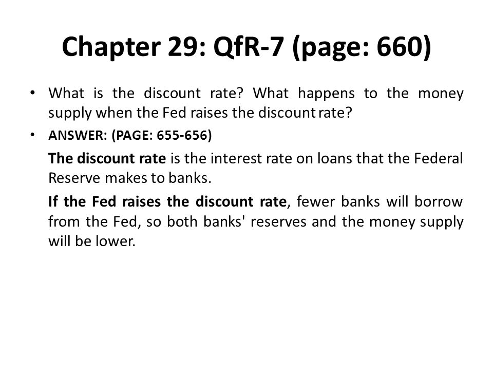 Chapter 29: QfR-7 (page: 660) What is the discount rate What happens to the money supply when the Fed raises the discount rate