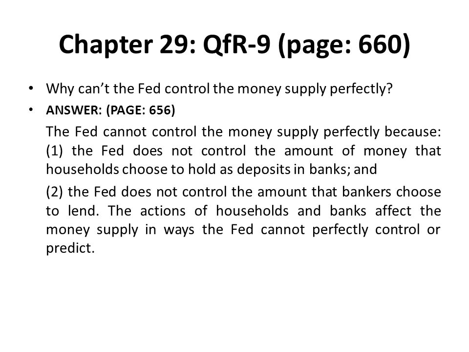 Chapter 29: QfR-9 (page: 660) Why can't the Fed control the money supply perfectly ANSWER: (PAGE: 656)