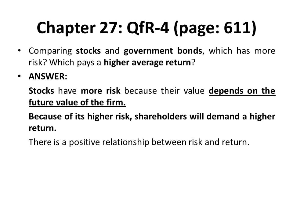Chapter 27: QfR-4 (page: 611) Comparing stocks and government bonds, which has more risk Which pays a higher average return