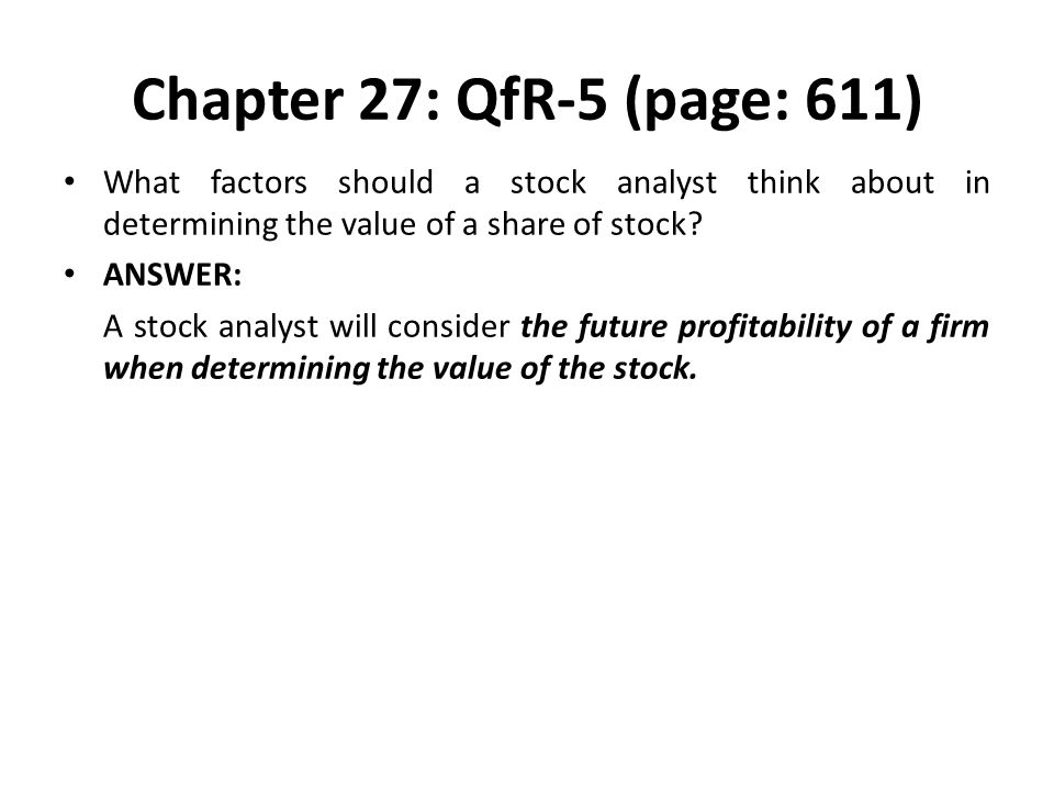 Chapter 27: QfR-5 (page: 611) What factors should a stock analyst think about in determining the value of a share of stock