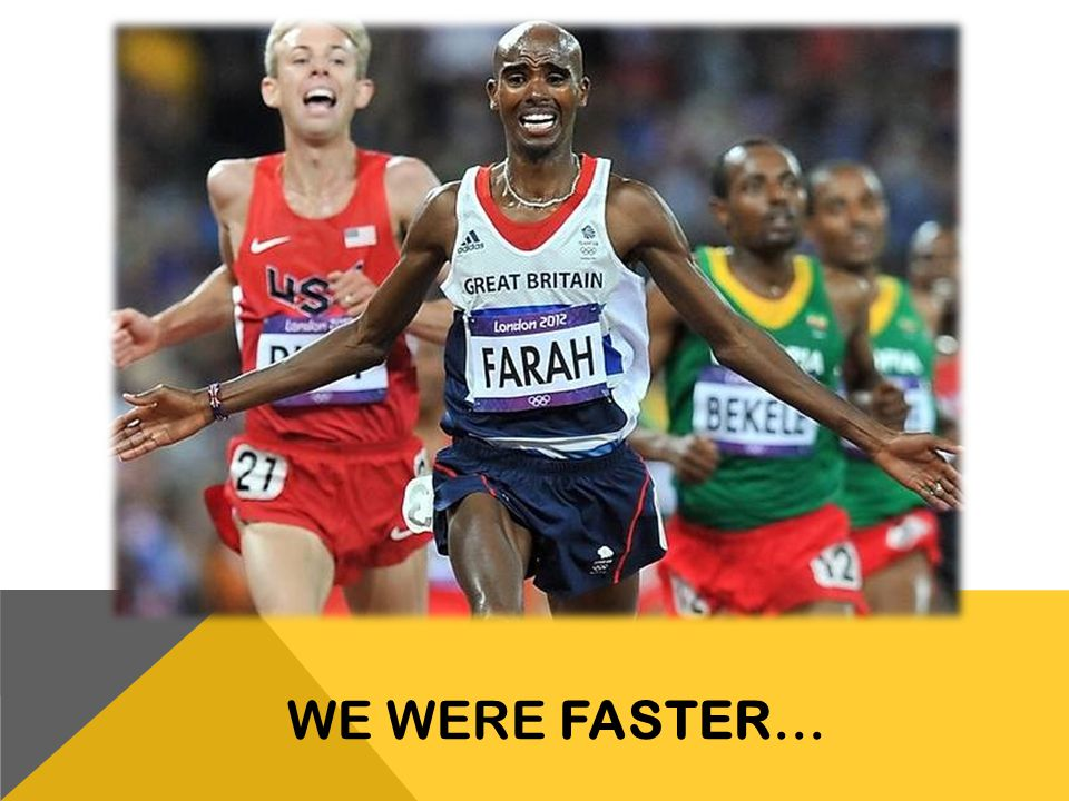 WE WERE FASTER…