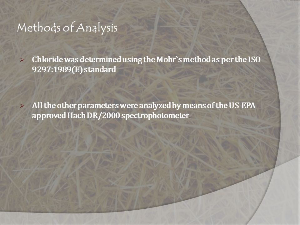 Methods of Analysis Chloride was determined using the Mohr`s method as per the ISO 9297:1989(E) standard.