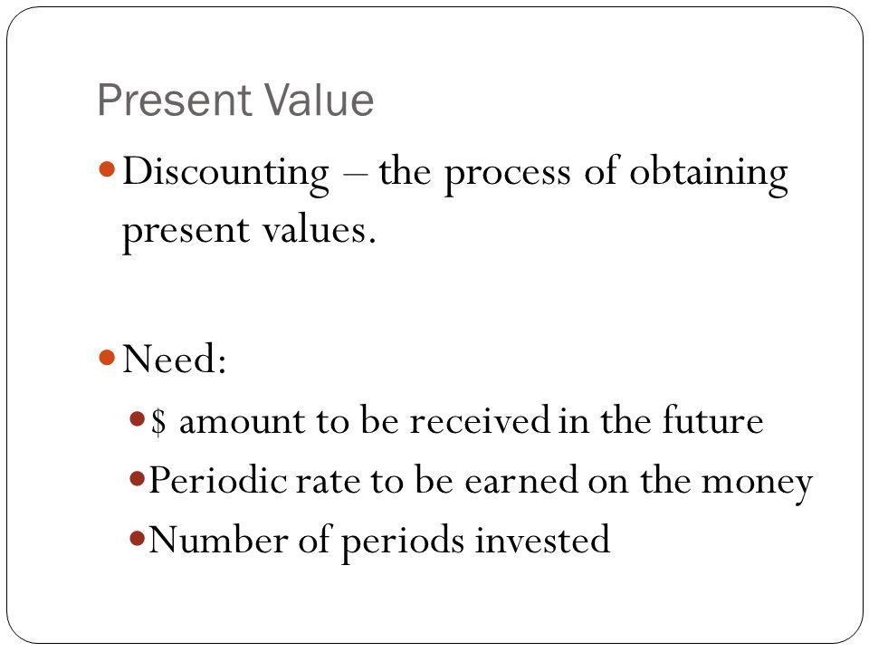 Discounting – the process of obtaining present values.