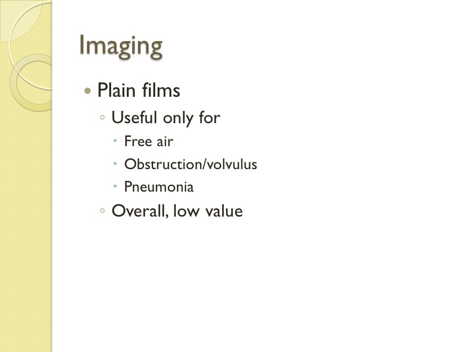 Imaging Plain films Useful only for Overall, low value Free air