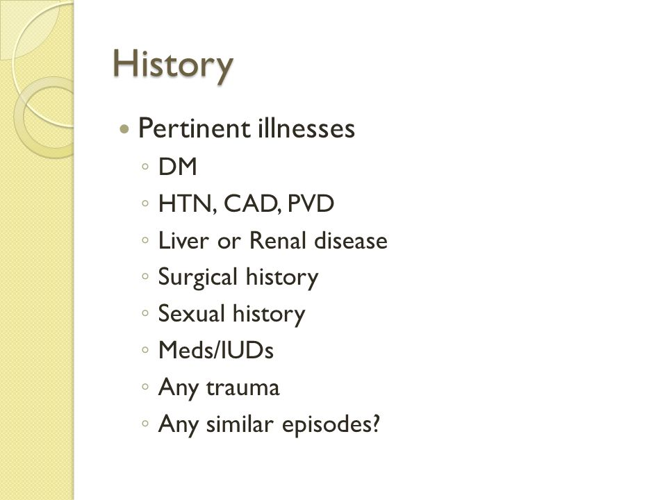 History Pertinent illnesses DM HTN, CAD, PVD Liver or Renal disease
