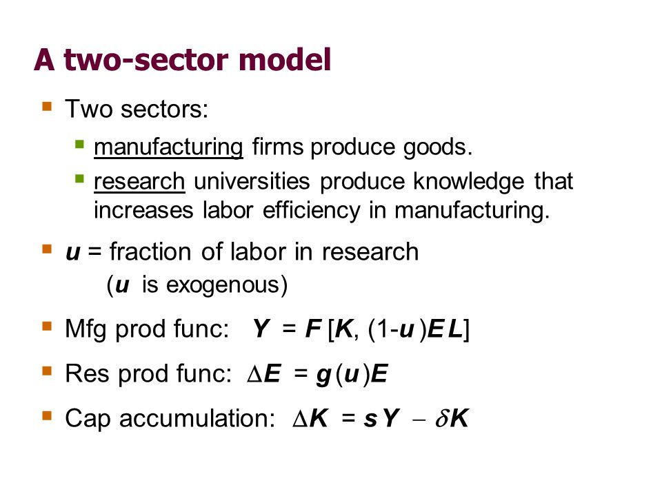 A two-sector model In the steady state, mfg output per worker and the standard of living grow at rate E/E = g (u ).
