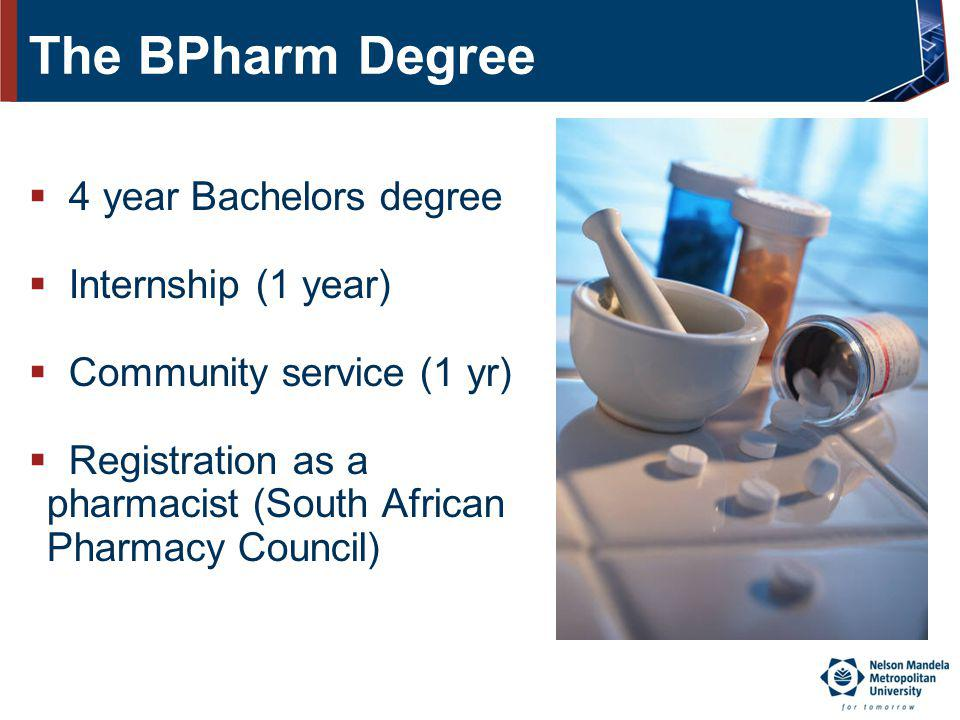 The BPharm Degree 4 year Bachelors degree Internship (1 year)