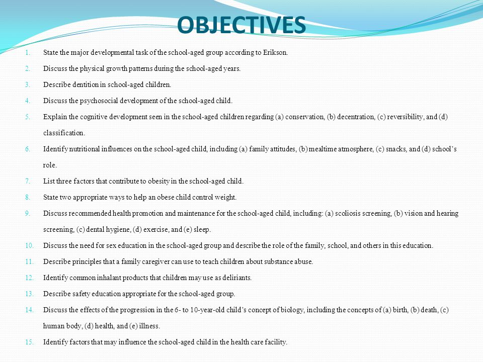 OBJECTIVES State the major developmental task of the school-aged group according to Erikson.