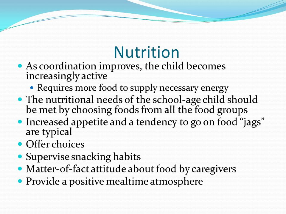 Nutrition As coordination improves, the child becomes increasingly active. Requires more food to supply necessary energy.