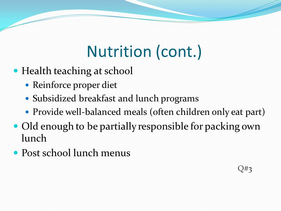 Nutrition (cont.) Health teaching at school